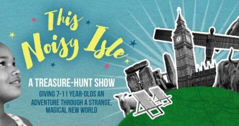 Noisy Isle, Spunglass theatre, poplar union, kids theatre, treasure hunt, east London, poplar, tower hamlets, things to do with the kids